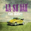 Review: Cas Haley – La Si Dah