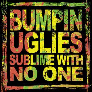 BumpinUglies_SublimewithNoOne